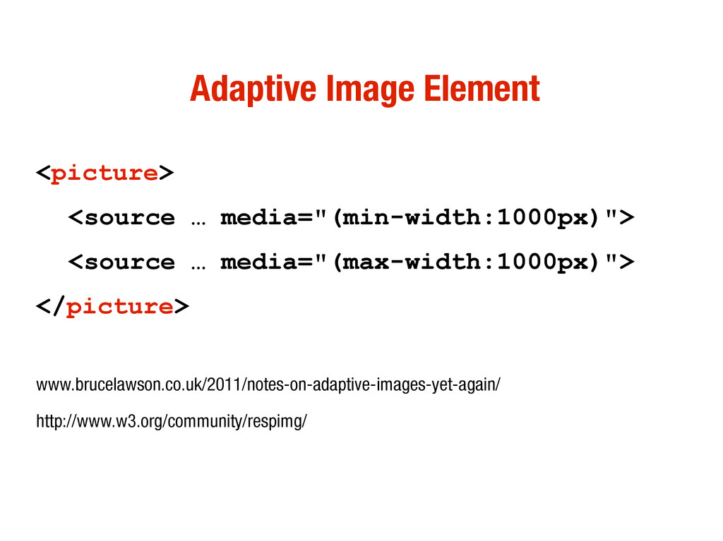 Adaptive Image Element <picture> <source … medi...