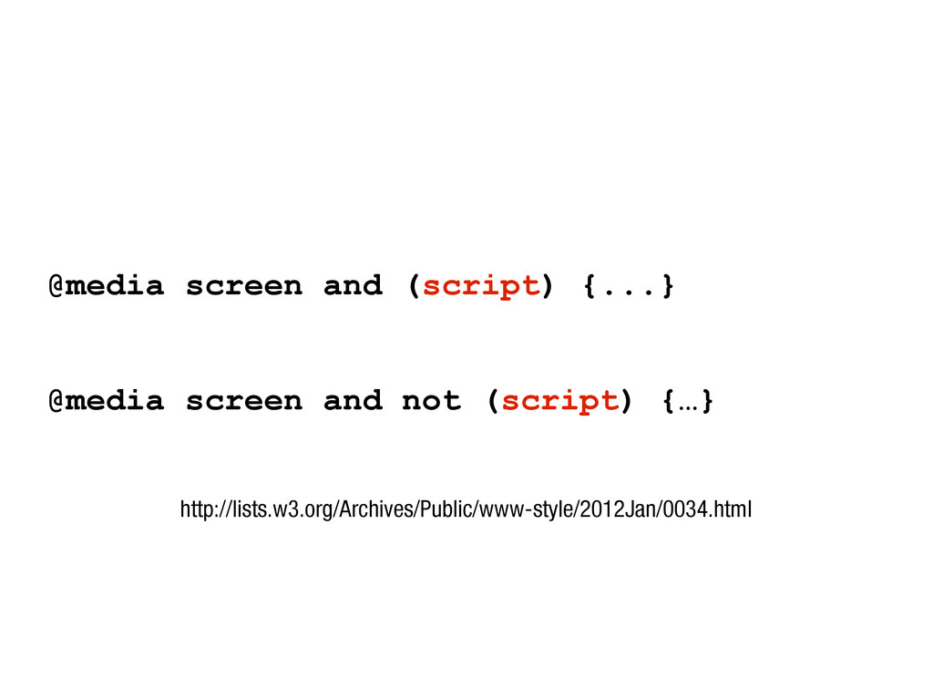 @media screen and (script) {...} @media screen ...
