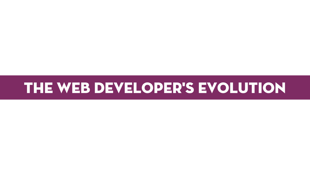 The Web developer's Evolution