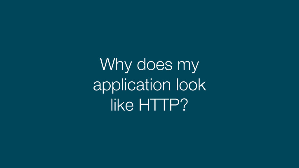 Why does my application look like HTTP?