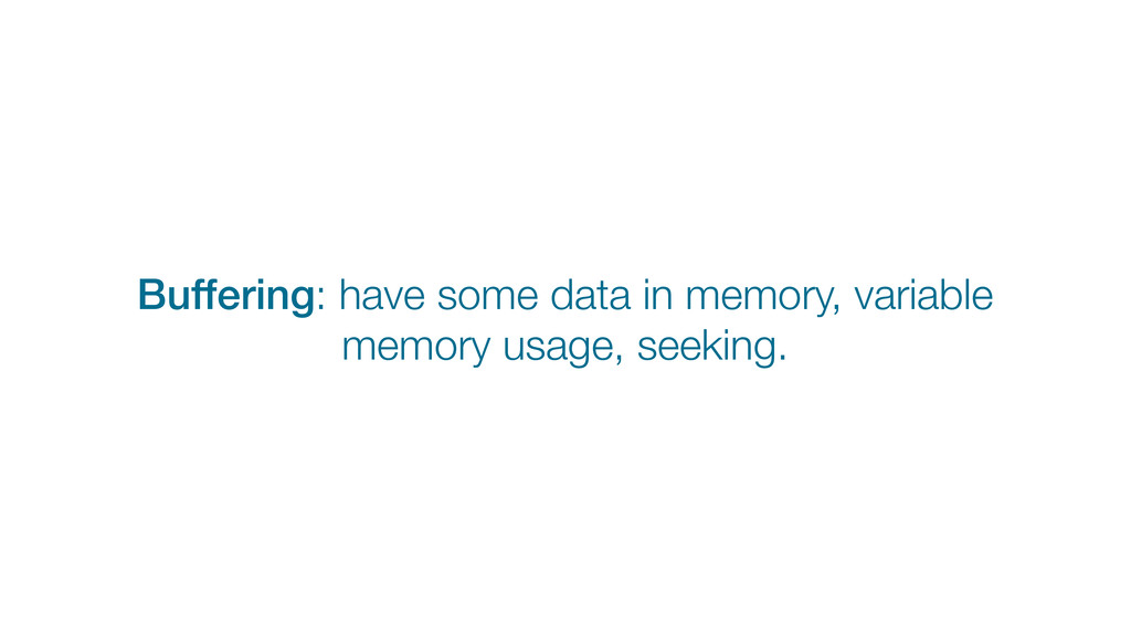 Buffering: have some data in memory, variable m...