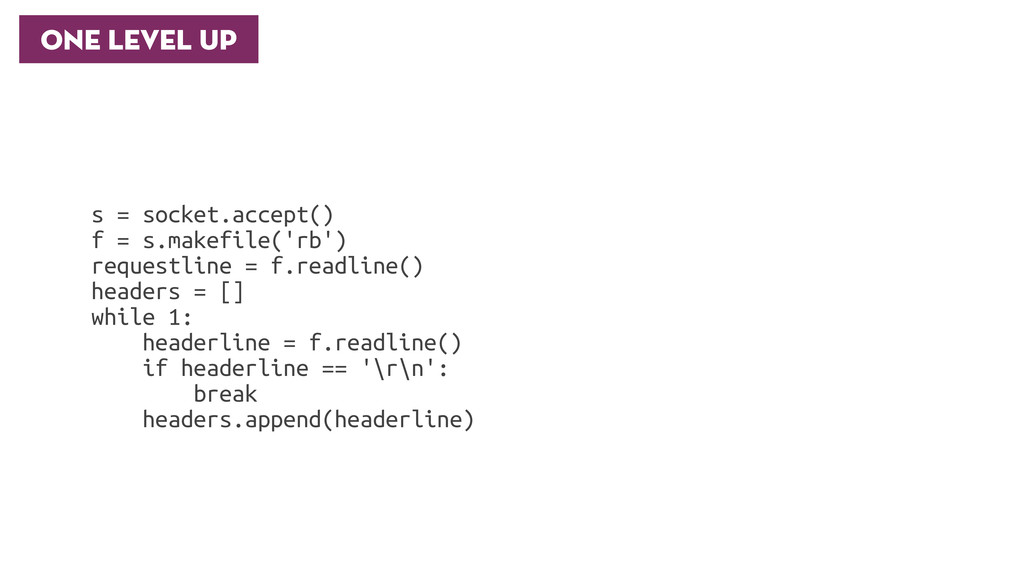 One Level Up s = socket.accept() f = s.makefile...