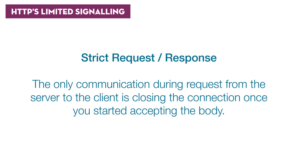 HTTP's Limited signalling Strict Request / Resp...