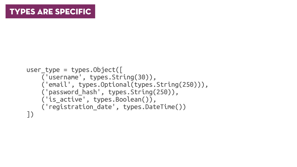 Types are specific user_type = types.Object([ (...