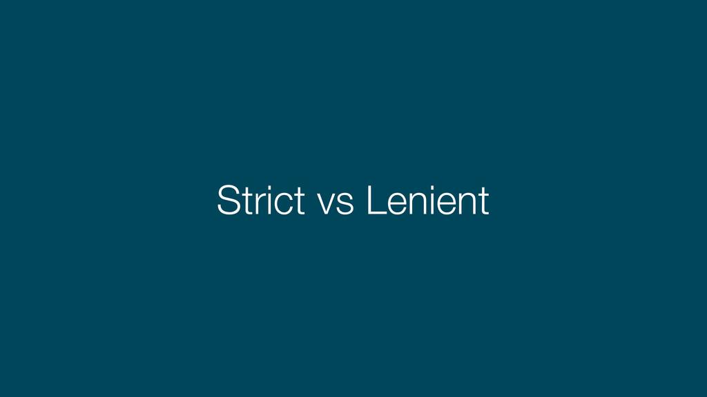 Strict vs Lenient
