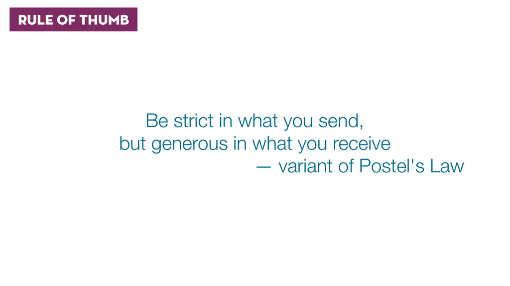 Rule of Thumb Be strict in what you send, but g...