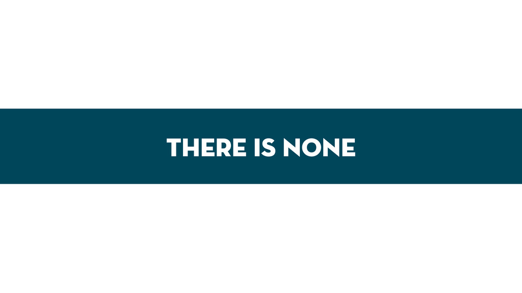 There is none
