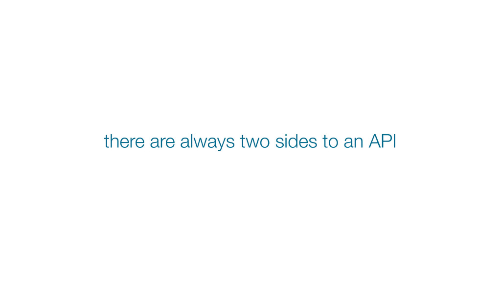 there are always two sides to an API