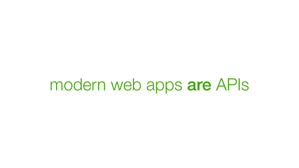 modern web apps are APIs