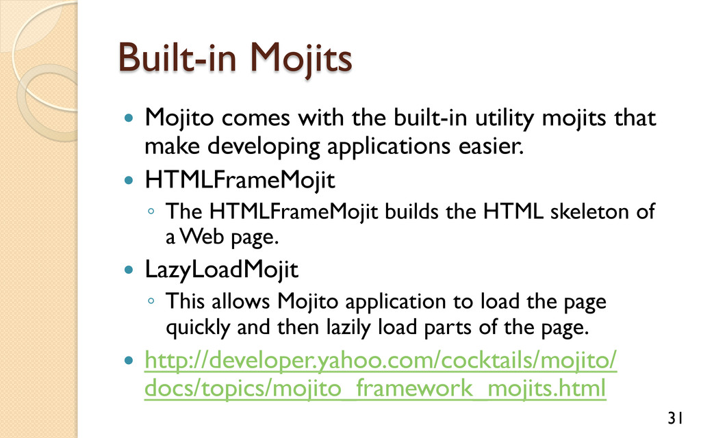 Built-in Mojits — Mojito comes with the built...