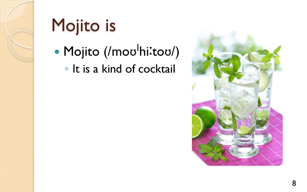 Mojito is — Mojito (/moʊˈhiːtoʊ/) ◦ It is a ...