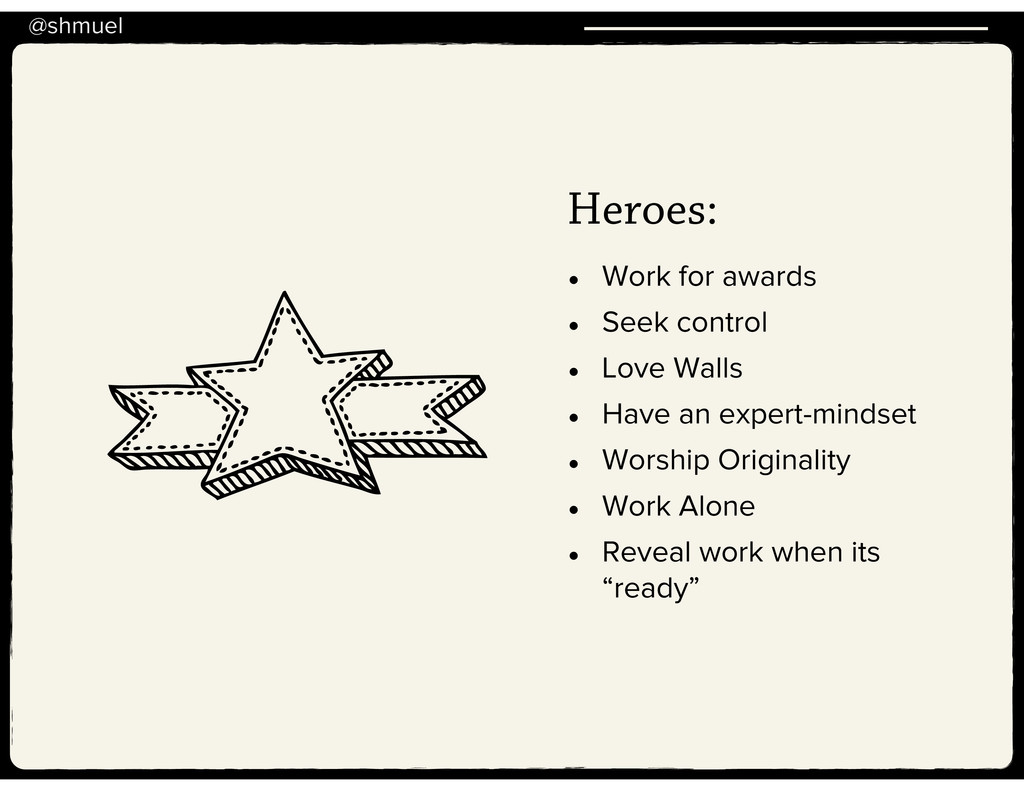 @shmuel Heroes: • Work for awards • Seek contro...
