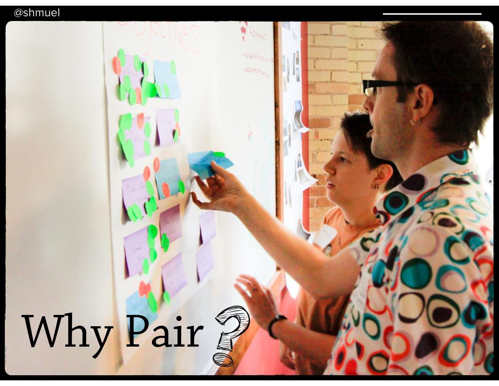 @shmuel Why Pair