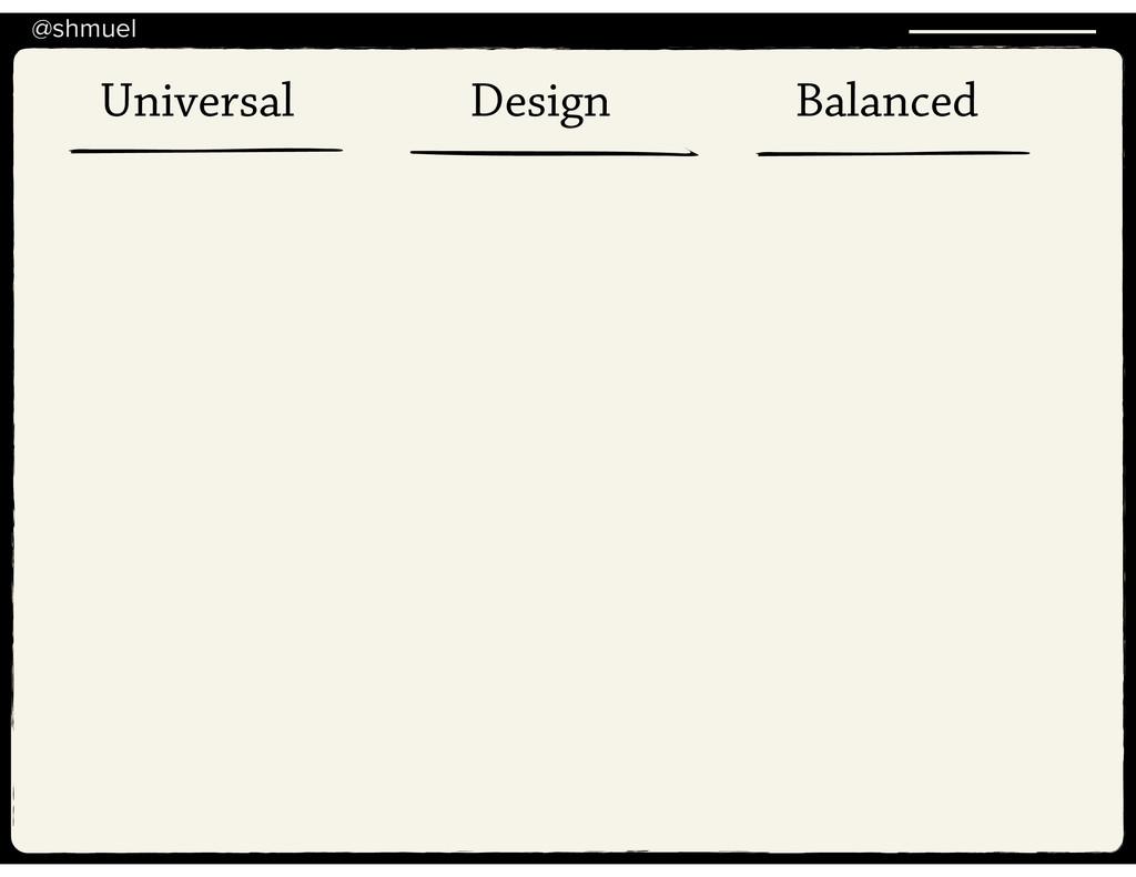 @shmuel Universal Design Balanced