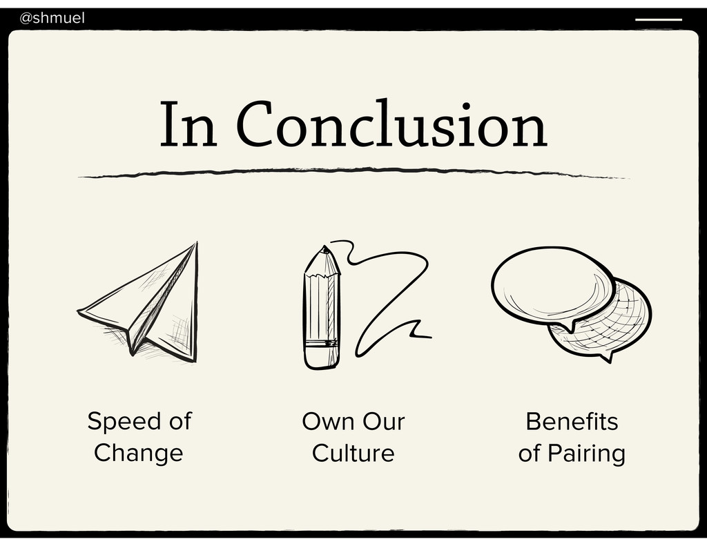 @shmuel In Conclusion Speed of Change Own Our C...