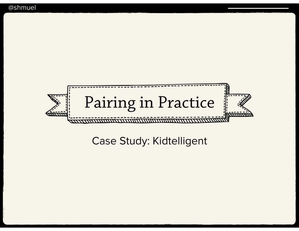 @shmuel Pairing in Practice Case Study: Kidtell...
