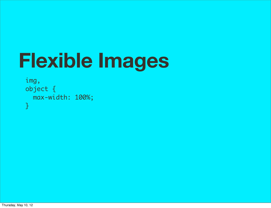 Flexible Images img, object { max-width: 100%; ...