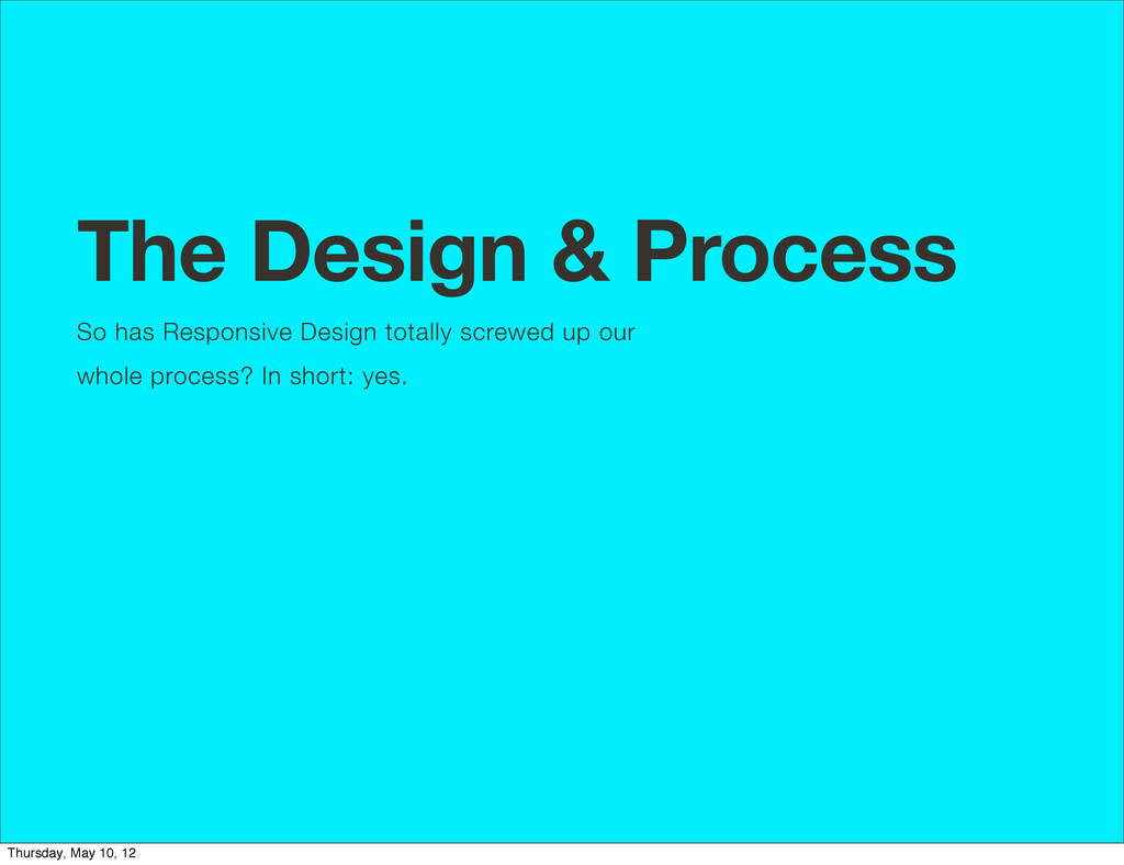 The Design & Process So has Responsive Design t...