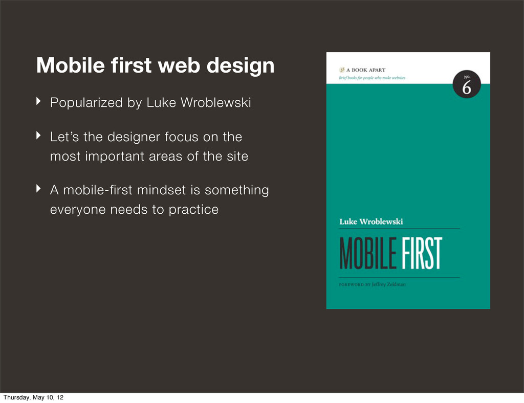 Mobile first web design ‣ Popularized by Luke Wr...