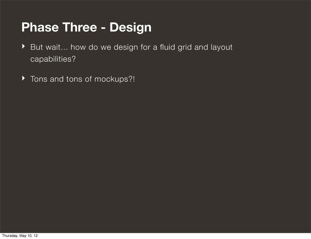 Phase Three - Design ‣ But wait... how do we de...
