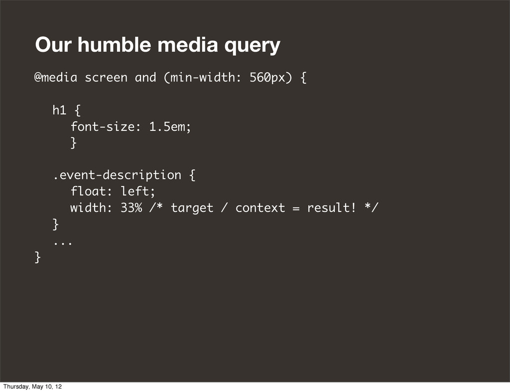 Our humble media query @media screen and (min-w...