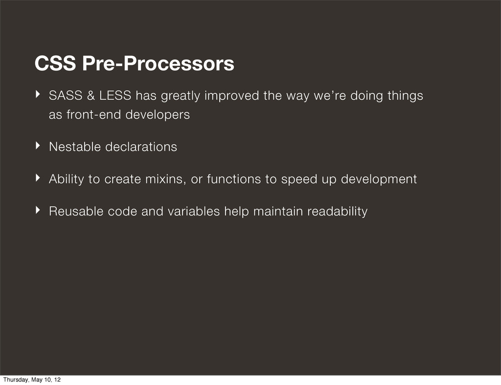 CSS Pre-Processors ‣ SASS & LESS has greatly im...