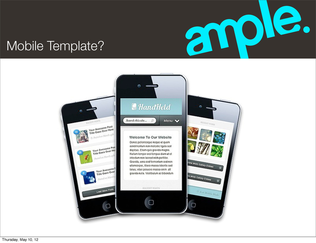 Mobile Template? Thursday, May 10, 12