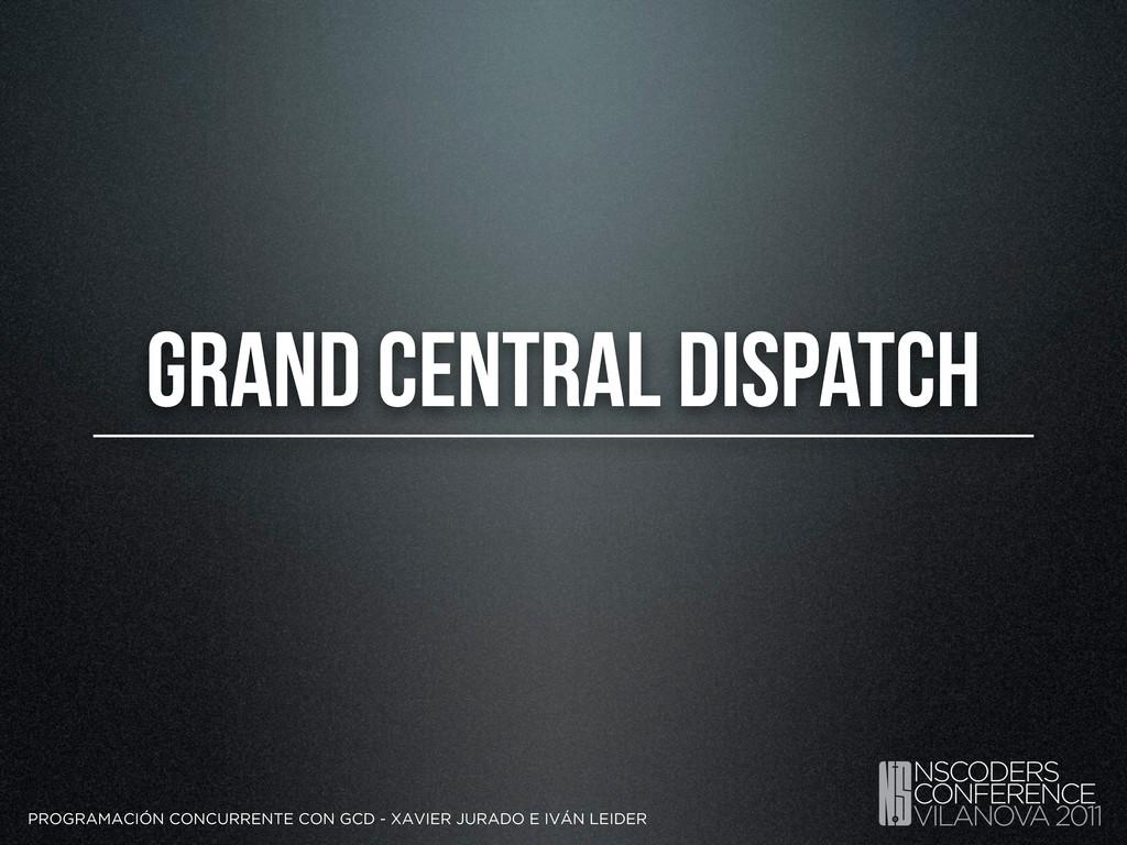 Grand Central Dispatch PROGRAMACIÓN CONCURRENTE...