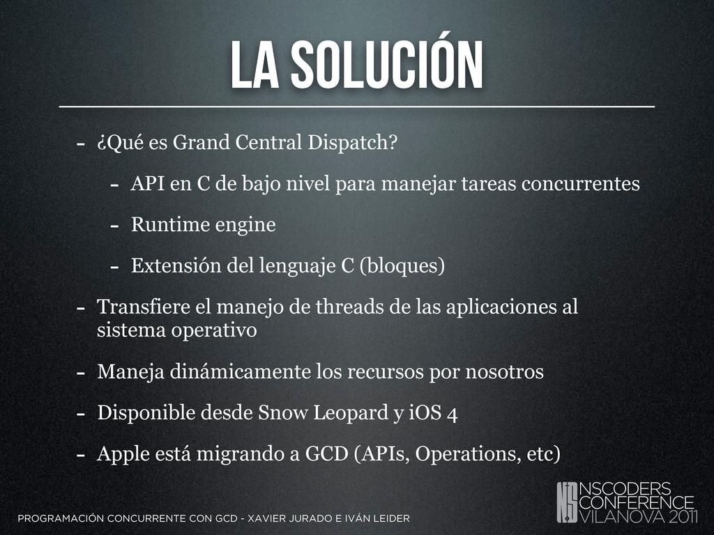 La Solución - ¿Qué es Grand Central Dispatch? -...