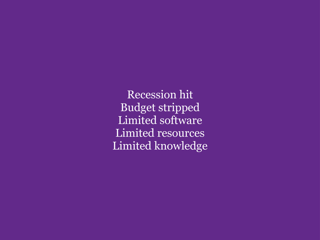 Recession hit Budget stripped Limited softwar...