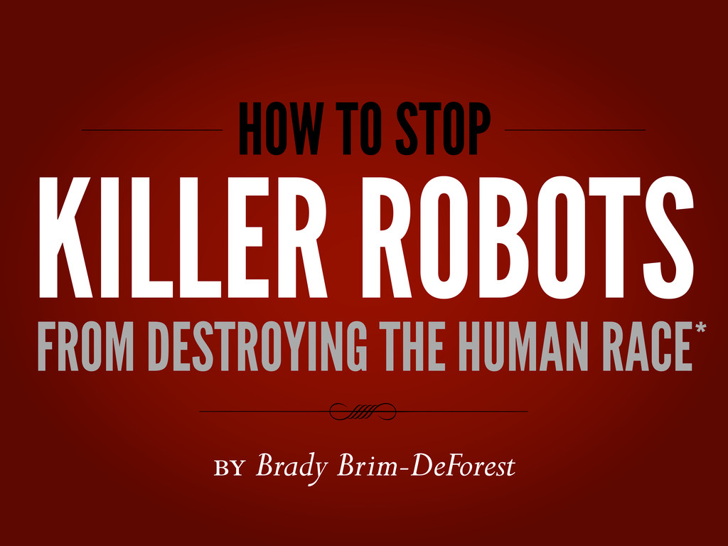 HOW TO STOP KILLER ROBOTS FROM DESTROYING THE H...
