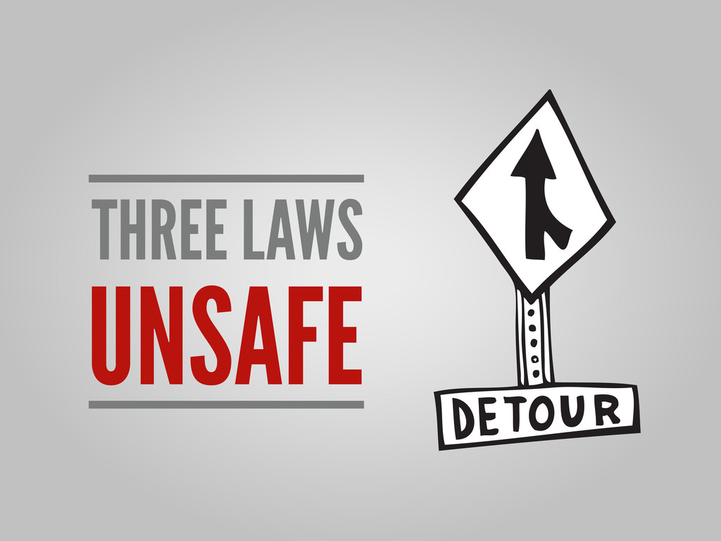 THREE LAWS UNSAFE