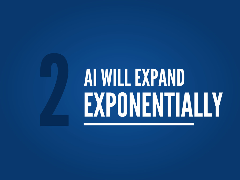 AI WILL EXPAND 2EXPONENTIALLY