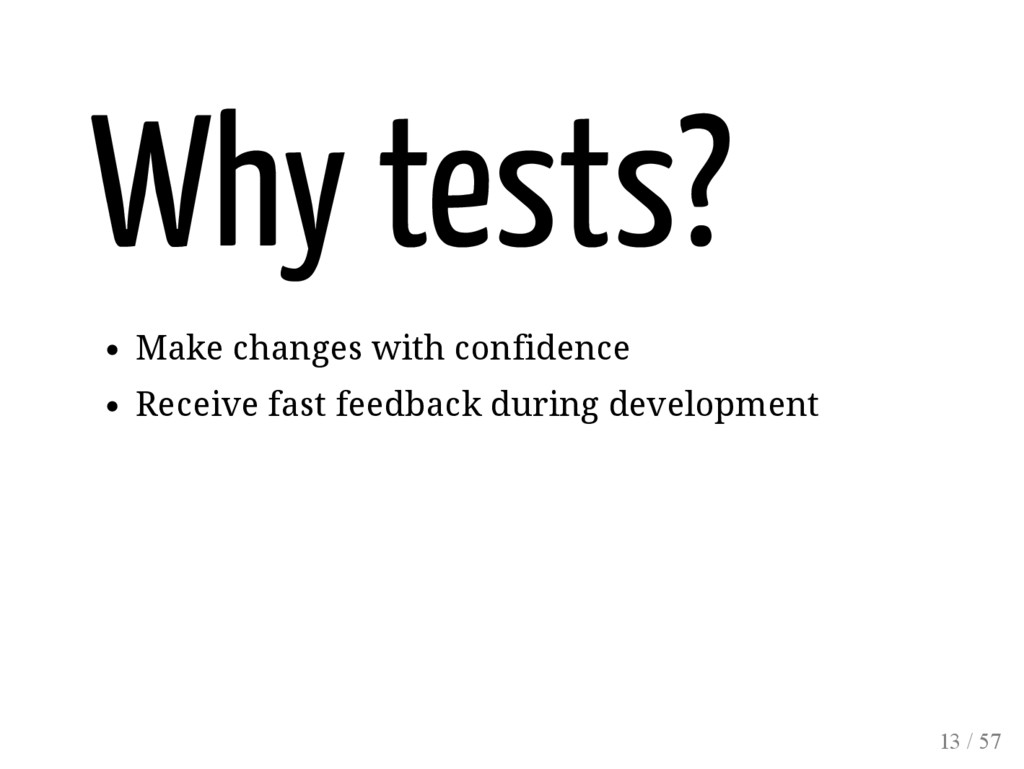 Why tests? Make changes with confidence Receive...