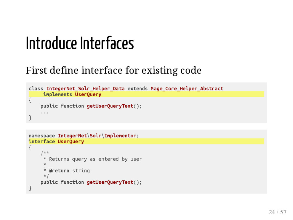 Introduce Interfaces First define interface for...