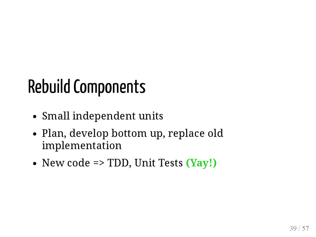 Rebuild Components Small independent units Plan...