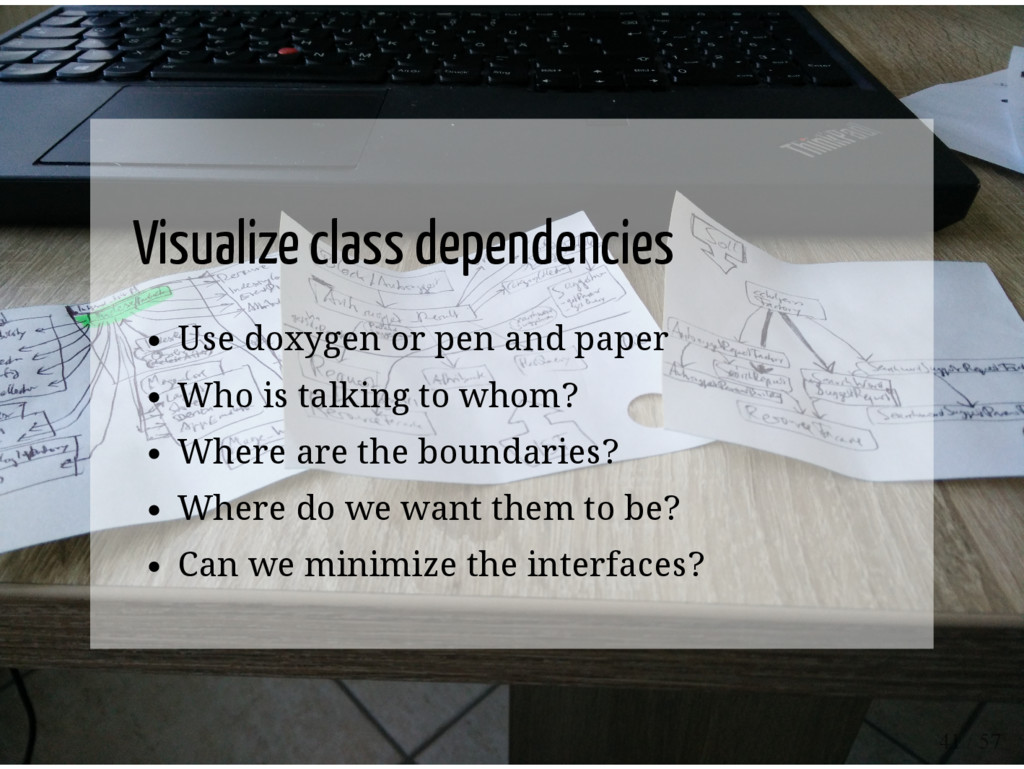 Visualize class dependencies Use doxygen or pen...