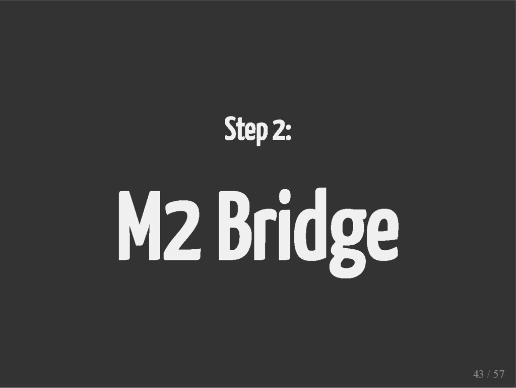 Step 2: M2 Bridge 43 / 57