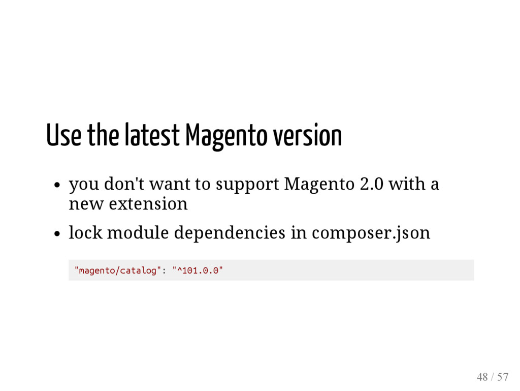 Use the latest Magento version you don't want t...