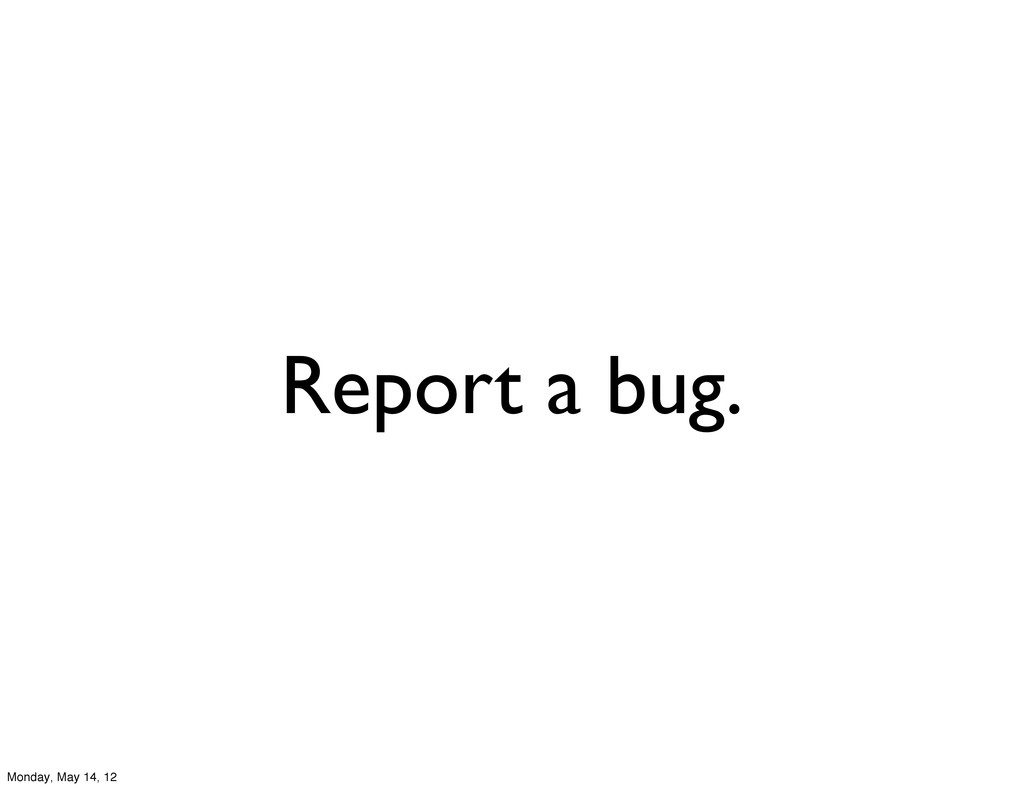 Report a bug. Monday, May 14, 12