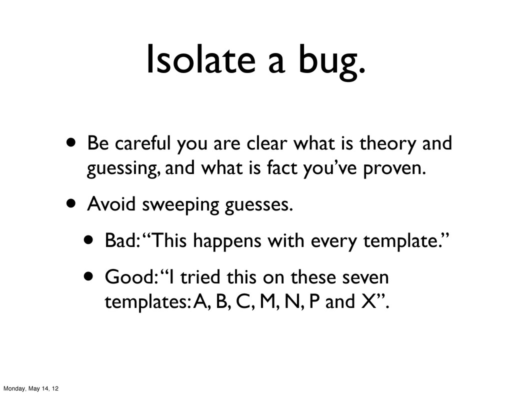 Isolate a bug. • Be careful you are clear what ...