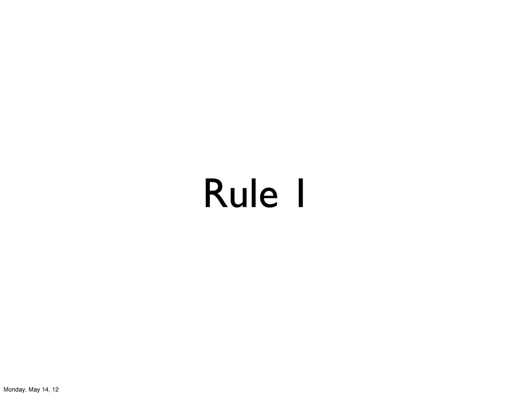 Rule 1 Monday, May 14, 12