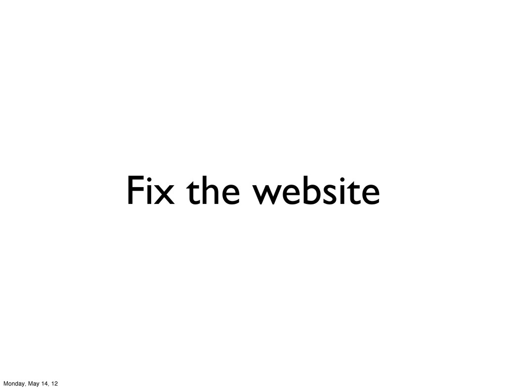 Fix the website Monday, May 14, 12