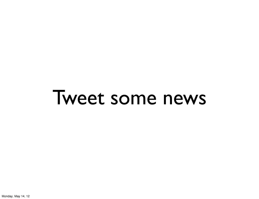 Tweet some news Monday, May 14, 12