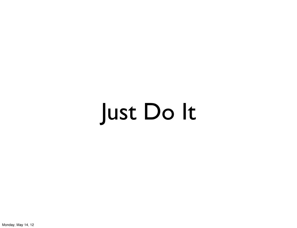 Just Do It Monday, May 14, 12