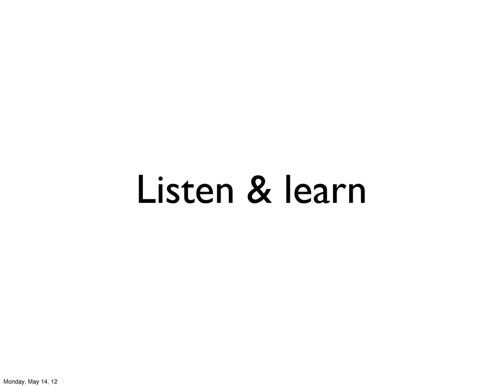 Listen & learn Monday, May 14, 12