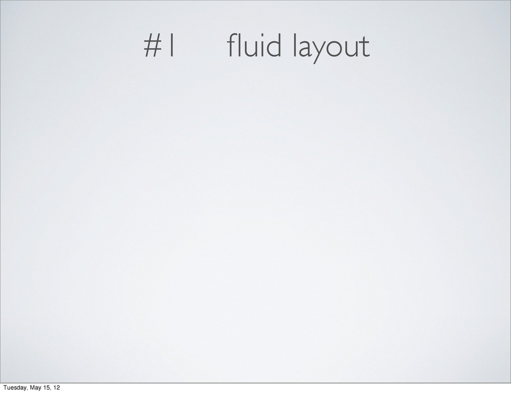 #1 fluid layout Tuesday, May 15, 12
