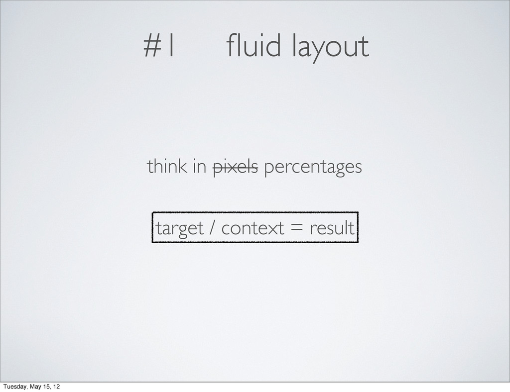 #1 fluid layout think in pixels percentages targ...