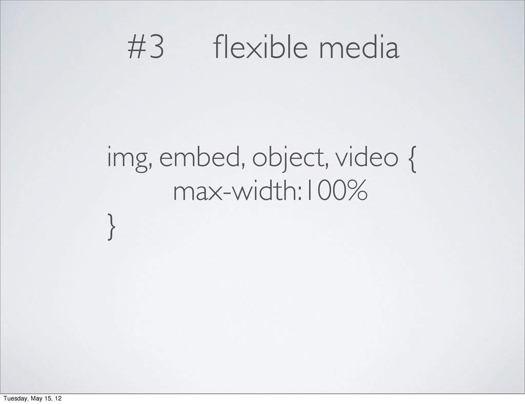 #3 flexible media img, embed, object, video { ma...