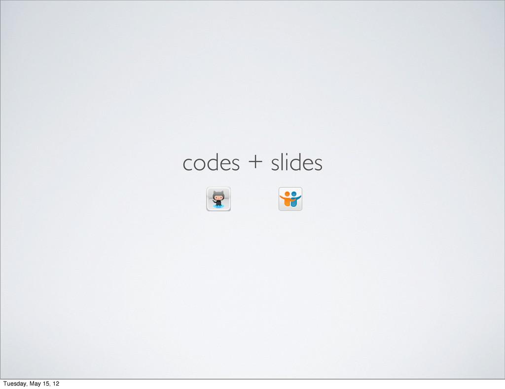 codes + slides Tuesday, May 15, 12